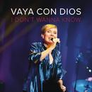 I Don't Wanna Know/Vaya Con Dios