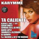 Ta Caliente - Remixes Parte 2/Karymme