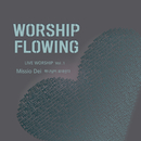 Worship Flowing Live Worship, Vol. 1 - Missio Dei/Worship Flowing