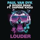 Louder (Club Mix) feat.Daphne Khoo/Paul Van Dyk