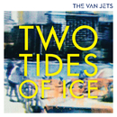 Two Tides of Ice/The Van Jets