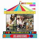 Que Se Vengan los Chicos (Folklore para Niños de 6 a 80 Años)/Los Arroyeños