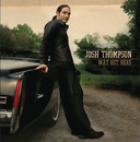 Way Out Here/Josh Thompson