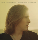 Growing Up Is Getting Old/Jason Michael Carroll