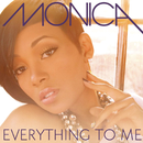 Everything To Me/Monica