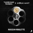 Russian Roulette/Tungevaag & Raaban & Charlie Who?