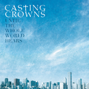 Until The Whole World Hears/Casting Crowns
