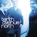 You Are More/Tenth Avenue North