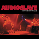 Show Me How To Live/Audioslave