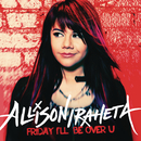 Friday I'll Be Over U/Allison Iraheta