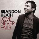 Love Never Fails/Brandon Heath