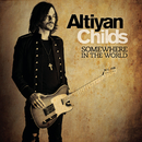 Somewhere In The World/Altiyan Childs