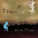 For Me, It's You/Train