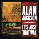 It's Just That Way/Alan Jackson