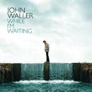 While I'm Waiting/John Waller