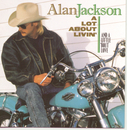 A Lot About Livin' (And A Little 'Bout Love)/Alan Jackson