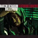 Bulletproof feat.Ludacris/Raheem DeVaughn