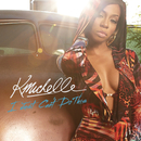 I Just Can't Do This/K. Michelle