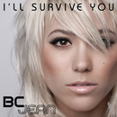 I'll Survive You/BC Jean