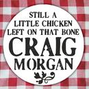 Still A Little Chicken Left On That Bone/Craig Morgan