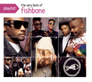 Playlist: The Very Best Of Fishbone/Fishbone
