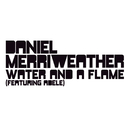 Water And A Flame/Daniel Merriweather