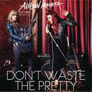 Don't Waste The Pretty feat.Orianthi/Allison Iraheta