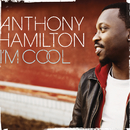 I'm Cool (No Rap Version)/Anthony Hamilton