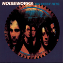 Greatest Hits/Noiseworks