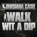 Walk Wit A Dip/Louisiana Ca$h