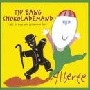 Tju Bang Chokolademand (Det Er Mig, Der Bestemmer Her)/Alberte