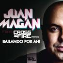 Bailando Por Ahi feat.Crossfire/Juan Magan