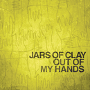 Out Of My Hands/Jars Of Clay