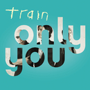 Only You/Train