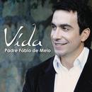 Vida/Padre Fábio de Melo