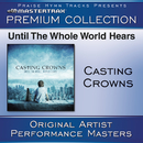 Until The Whole World Hears - Premium Collection/Casting Crowns