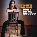 Don't Do Me No Good/Gretchen Wilson