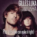 Plus Près (We Can Make It Right) (radio edit) feat.Nyusha/Gilles Luka