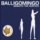 Beneath The Surface/Balligomingo