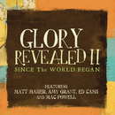 Since The World Began/Matt Maher, Ed Cash, Mac Powell & Amy Grant