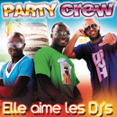 """Party Crew """" Elle Aime Les DJ's""""/Party Crew"""