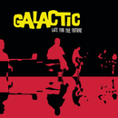 Late for the Future/Galactic