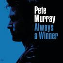 Always A Winner/Pete Murray