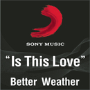 Is This Love (Album Version)/Better Weather