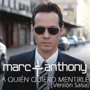 A Quién Quiero Mentirle (Salsa Version)/Marc Anthony