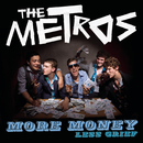 More Money Less Grief/The Metros