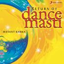 Return Of Dance Masti/Instant Karma