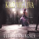 Kald Mig Liva/Ulla Henningsen