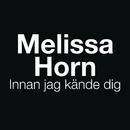 Innan jag kände dig/Melissa Horn