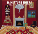Tell It To The Volcano/Miniature Tigers